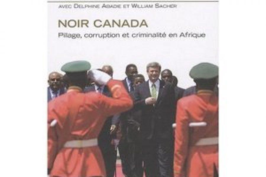 A lire: «Noir Canada: Pillage, corruption et criminalité en Afrique»