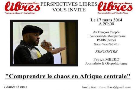 Conférence – Comprendre le chaos en Afrique centrale (avec Patrick Mbeko) – Le 17 mars 2014 à Paris