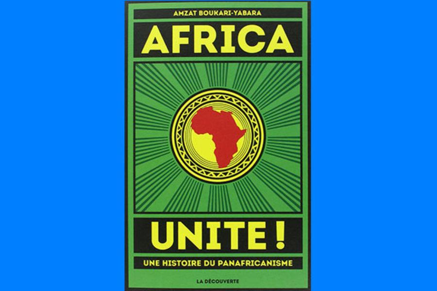 Africa Unite ! (Une histoire du panafricanisme)