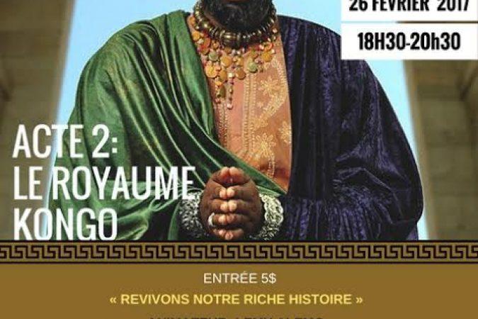 Retour aux pyramides : Act 2 Le Royaume Kongo – 26 février 2017 à Montréal