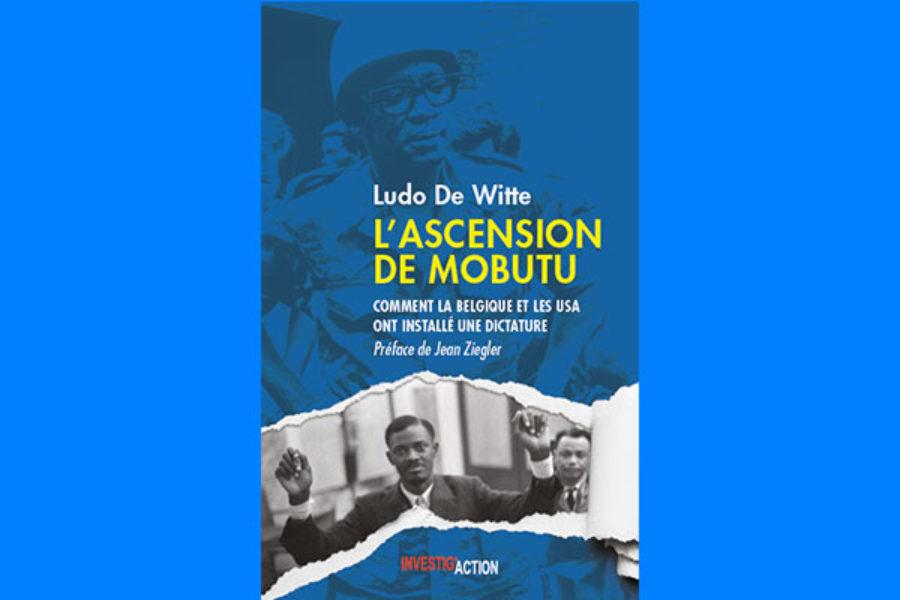L'ascension de Mobutu. Comment la Belgique et les USA ont installé une dictature